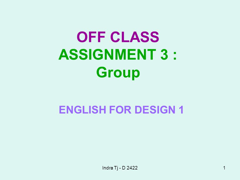 Indra Tj - D 24221 OFF CLASS ASSIGNMENT 3 : Group ENGLISH FOR DESIGN 1