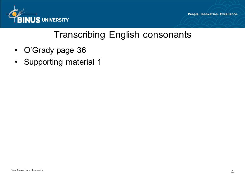 Bina Nusantara University 4 Transcribing English consonants O'Grady page 36 Supporting material 1