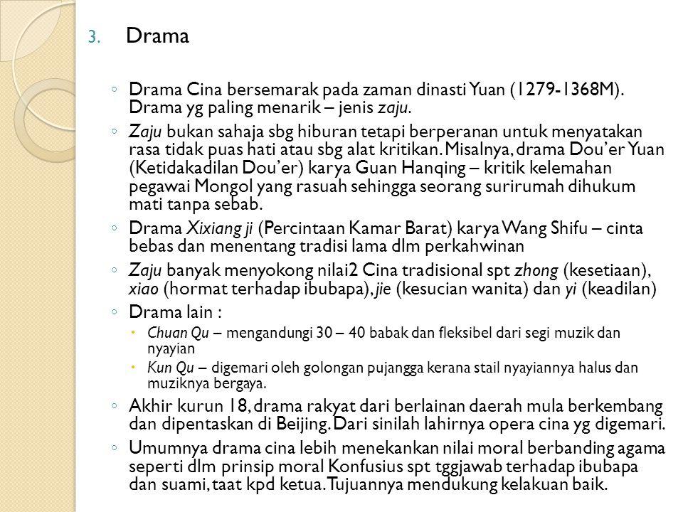 3. Drama ◦ Drama Cina bersemarak pada zaman dinasti Yuan (1279-1368M). Drama yg paling menarik – jenis zaju. ◦ Zaju bukan sahaja sbg hiburan tetapi be
