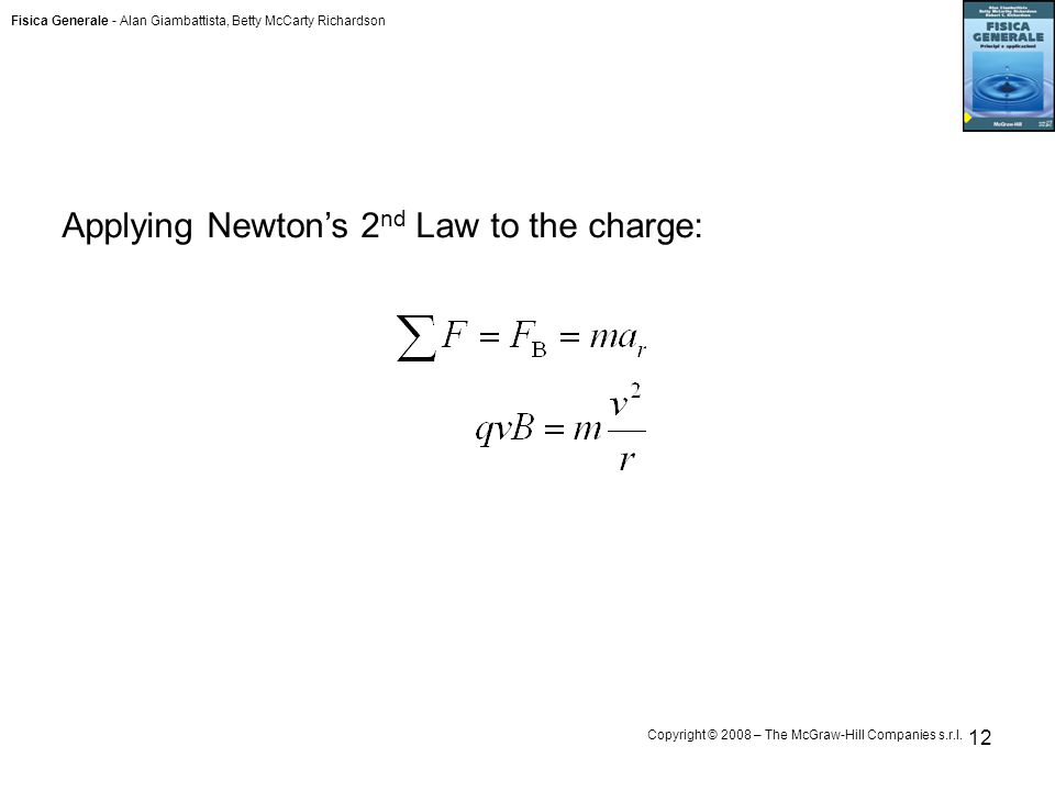 Fisica Generale - Alan Giambattista, Betty McCarty Richardson Copyright © 2008 – The McGraw-Hill Companies s.r.l. 12 Applying Newton's 2 nd Law to the