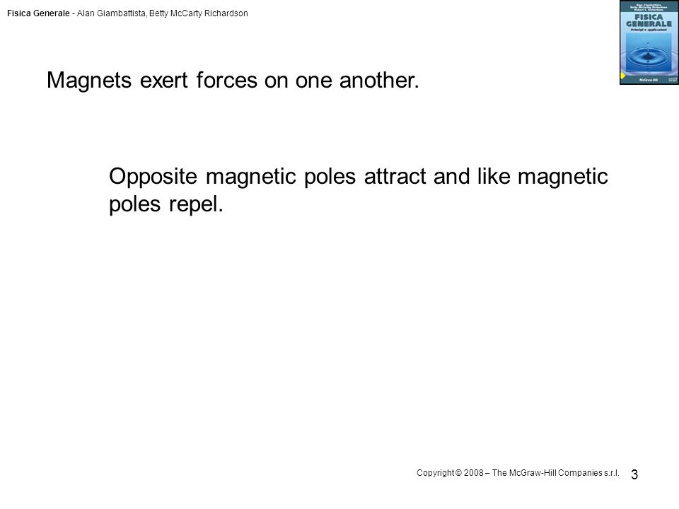 Fisica Generale - Alan Giambattista, Betty McCarty Richardson Copyright © 2008 – The McGraw-Hill Companies s.r.l. 3 Magnets exert forces on one anothe