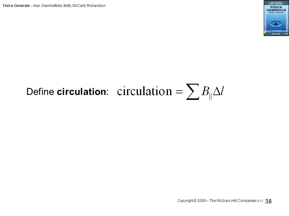 Fisica Generale - Alan Giambattista, Betty McCarty Richardson Copyright © 2008 – The McGraw-Hill Companies s.r.l. 38 Define circulation: