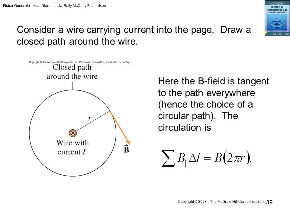 Fisica Generale - Alan Giambattista, Betty McCarty Richardson Copyright © 2008 – The McGraw-Hill Companies s.r.l. 39 Consider a wire carrying current