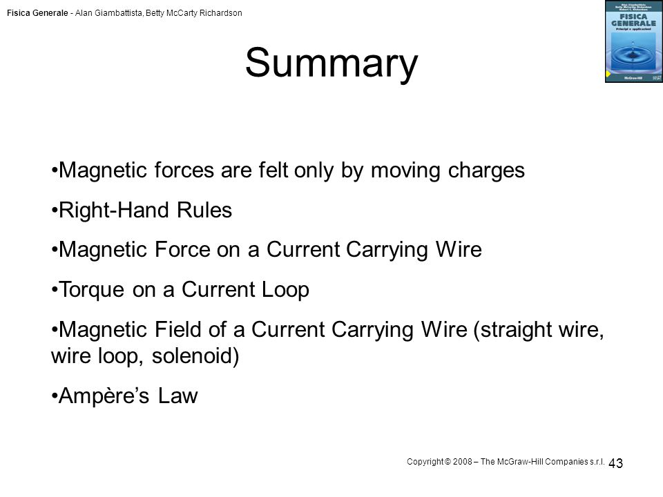 Fisica Generale - Alan Giambattista, Betty McCarty Richardson Copyright © 2008 – The McGraw-Hill Companies s.r.l. 43 Summary Magnetic forces are felt