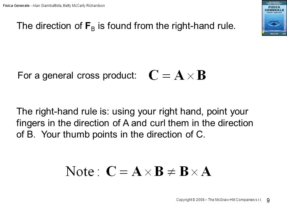 Fisica Generale - Alan Giambattista, Betty McCarty Richardson Copyright © 2008 – The McGraw-Hill Companies s.r.l. 9 The direction of F B is found from