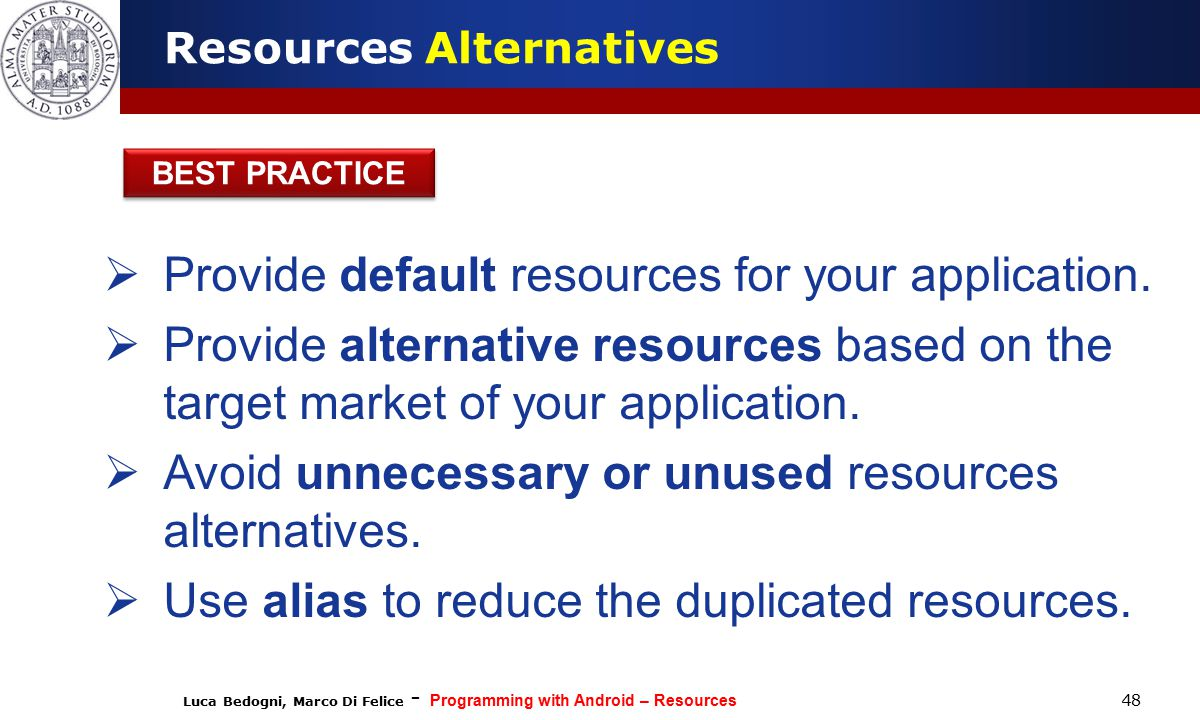 Luca Bedogni, Marco Di Felice - Programming with Android – Resources 48 BEST PRACTICE Resources Alternatives  Provide default resources for your application.