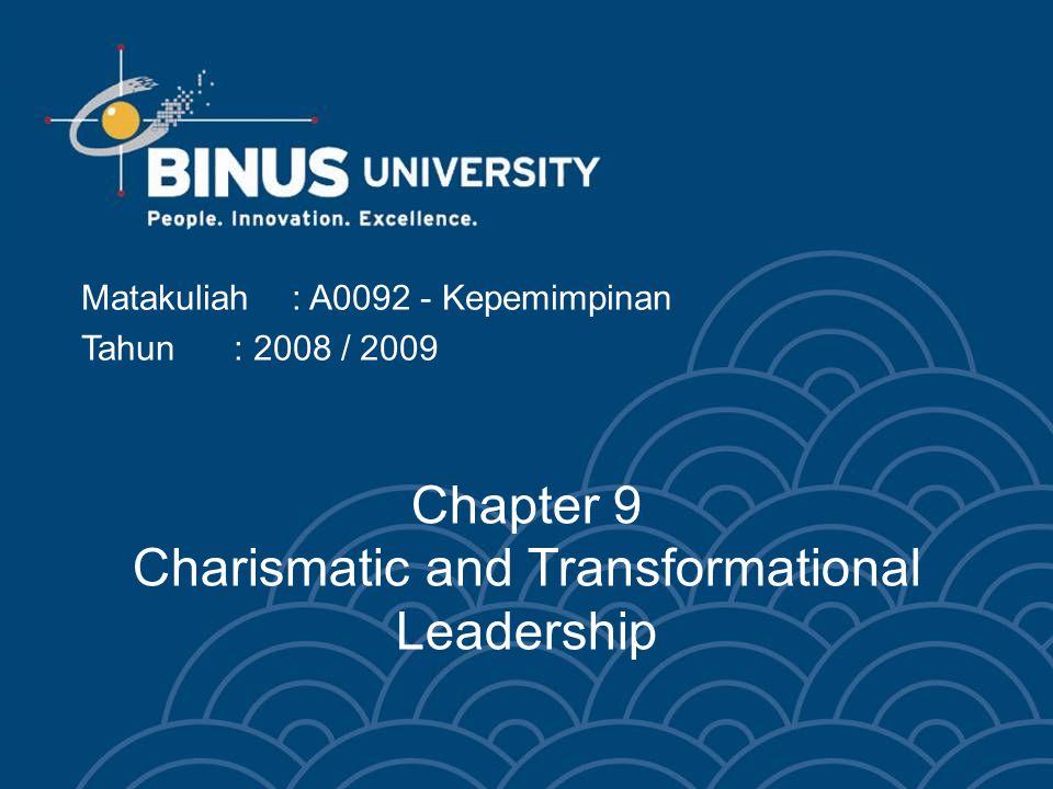 Chapter 9 Charismatic and Transformational Leadership Matakuliah: A0092 - Kepemimpinan Tahun: 2008 / 2009