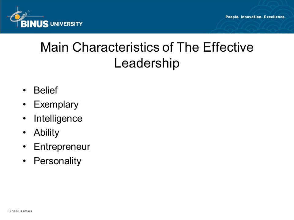 Bina Nusantara Main Characteristics of The Effective Leadership Belief Exemplary Intelligence Ability Entrepreneur Personality