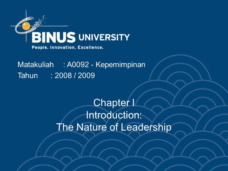 Chapter I Introduction: The Nature of Leadership Matakuliah: A0092 - Kepemimpinan Tahun: 2008 / 2009