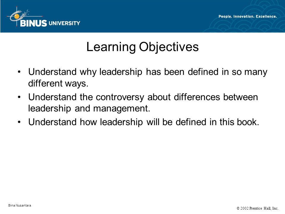 Bina Nusantara Learning Objectives Understand why leadership has been defined in so many different ways.