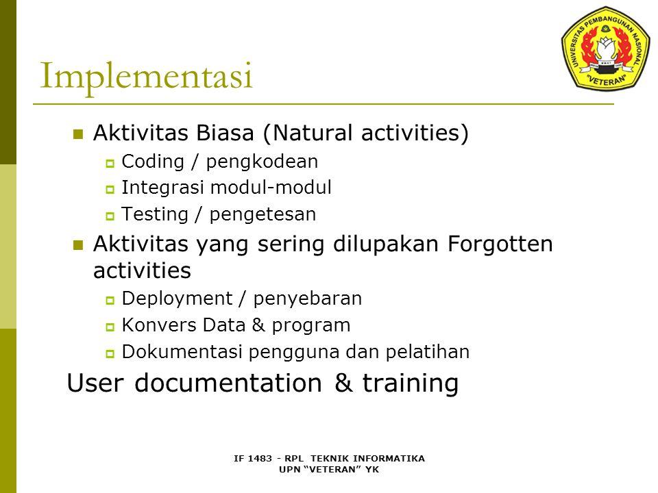 "IF 1483 - RPL TEKNIK INFORMATIKA UPN ""VETERAN"" YK Implementasi Aktivitas Biasa (Natural activities)  Coding / pengkodean  Integrasi modul-modul  Te"