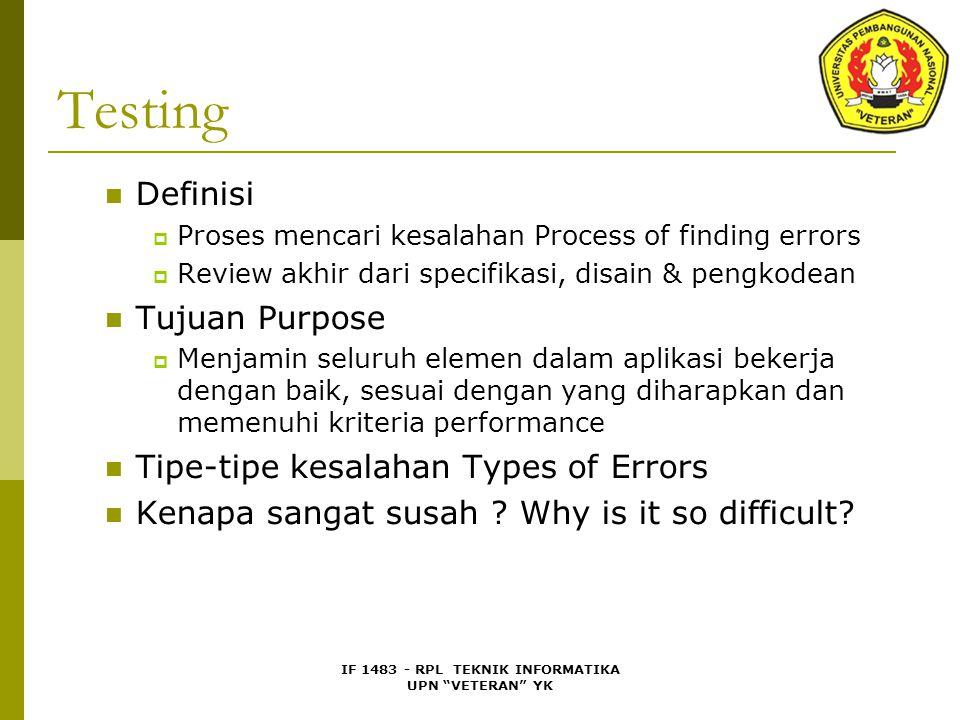 """IF 1483 - RPL TEKNIK INFORMATIKA UPN """"VETERAN"""" YK Testing Definisi  Proses mencari kesalahan Process of finding errors  Review akhir dari specifikas"""