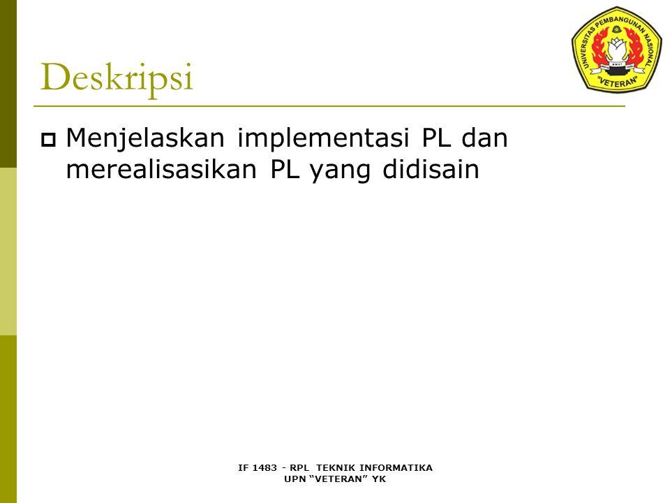 """IF 1483 - RPL TEKNIK INFORMATIKA UPN """"VETERAN"""" YK Deskripsi  Menjelaskan implementasi PL dan merealisasikan PL yang didisain"""