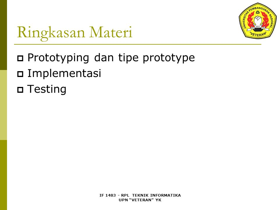 IF 1483 - RPL TEKNIK INFORMATIKA UPN VETERAN YK Ringkasan Materi  Prototyping dan tipe prototype  Implementasi  Testing