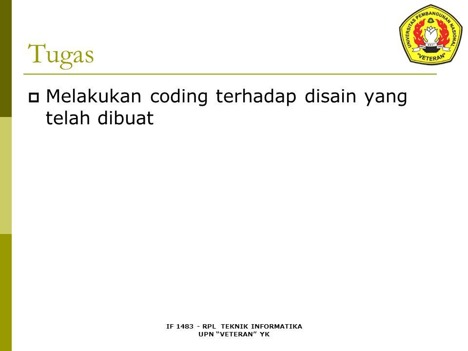 IF 1483 - RPL TEKNIK INFORMATIKA UPN VETERAN YK Tugas  Melakukan coding terhadap disain yang telah dibuat