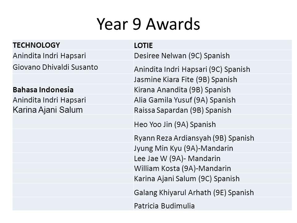 Year 9 Awards TECHNOLOGY LOTIE Anindita Indri HapsariDesiree Nelwan (9C) Spanish Giovano Dhivaldi Susanto Anindita Indri Hapsari (9C) Spanish Jasmine
