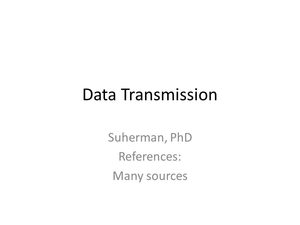 Data Transmission Suherman, PhD References: Many sources