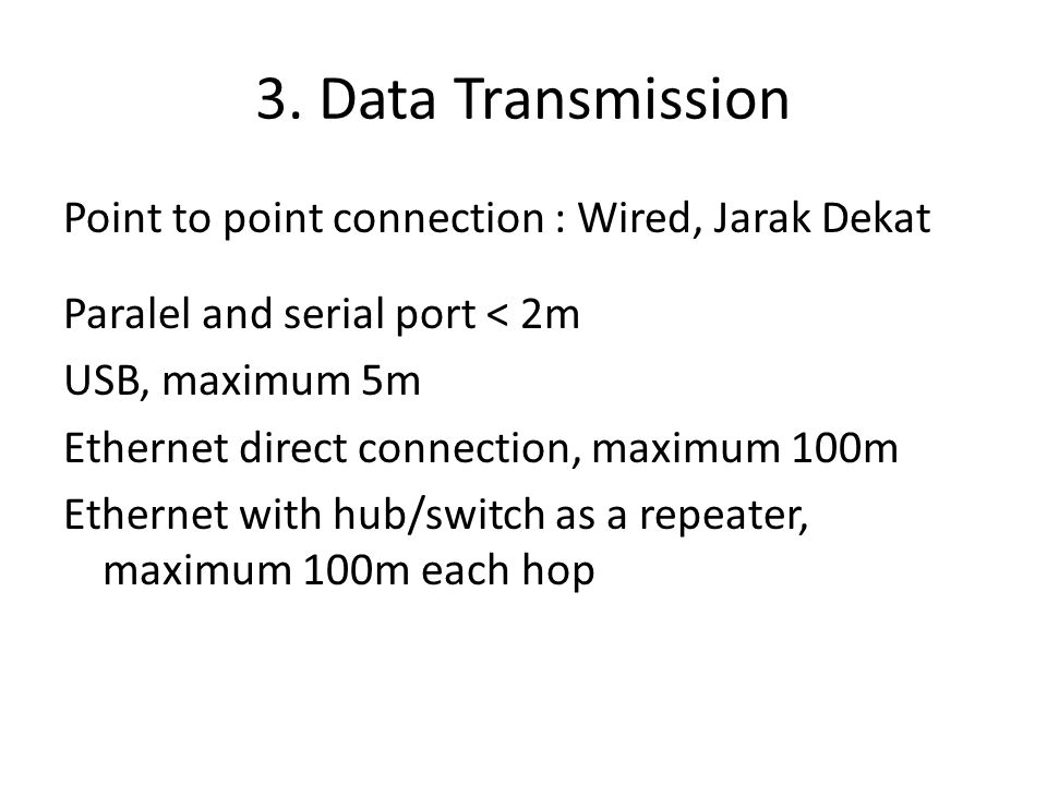 3. Data Transmission Point to point connection : Wired, Jarak Dekat Paralel and serial port < 2m USB, maximum 5m Ethernet direct connection, maximum 1