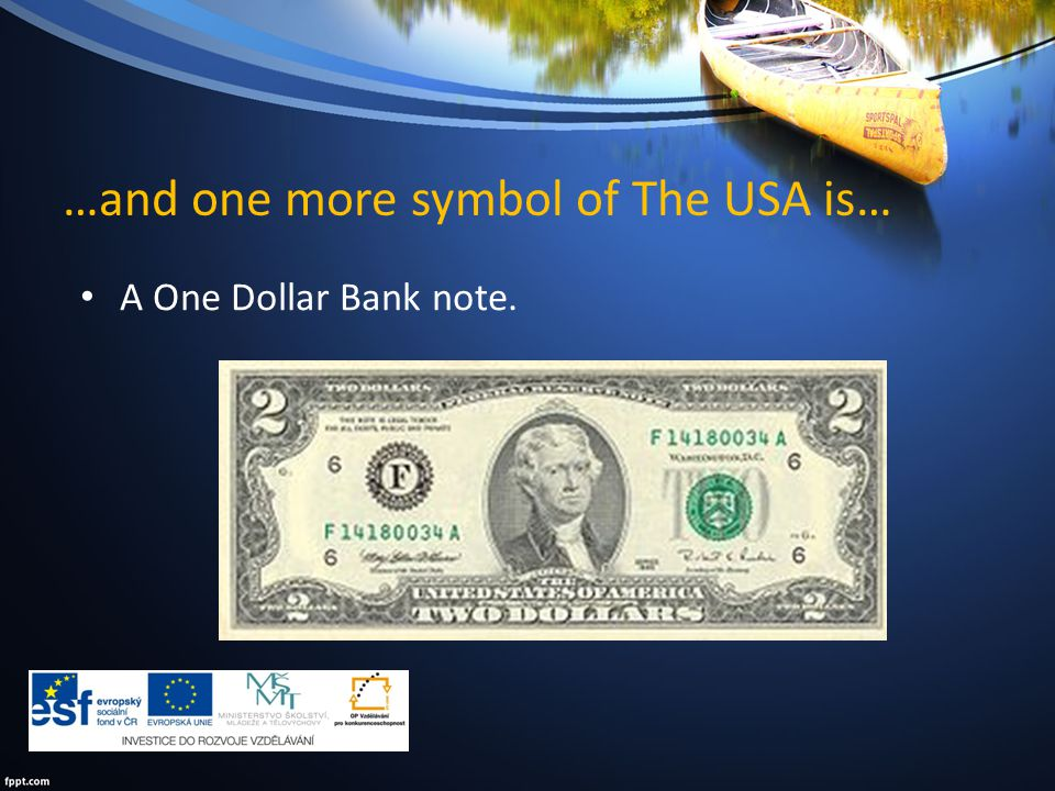 …and one more symbol of The USA is… A One Dollar Bank note.