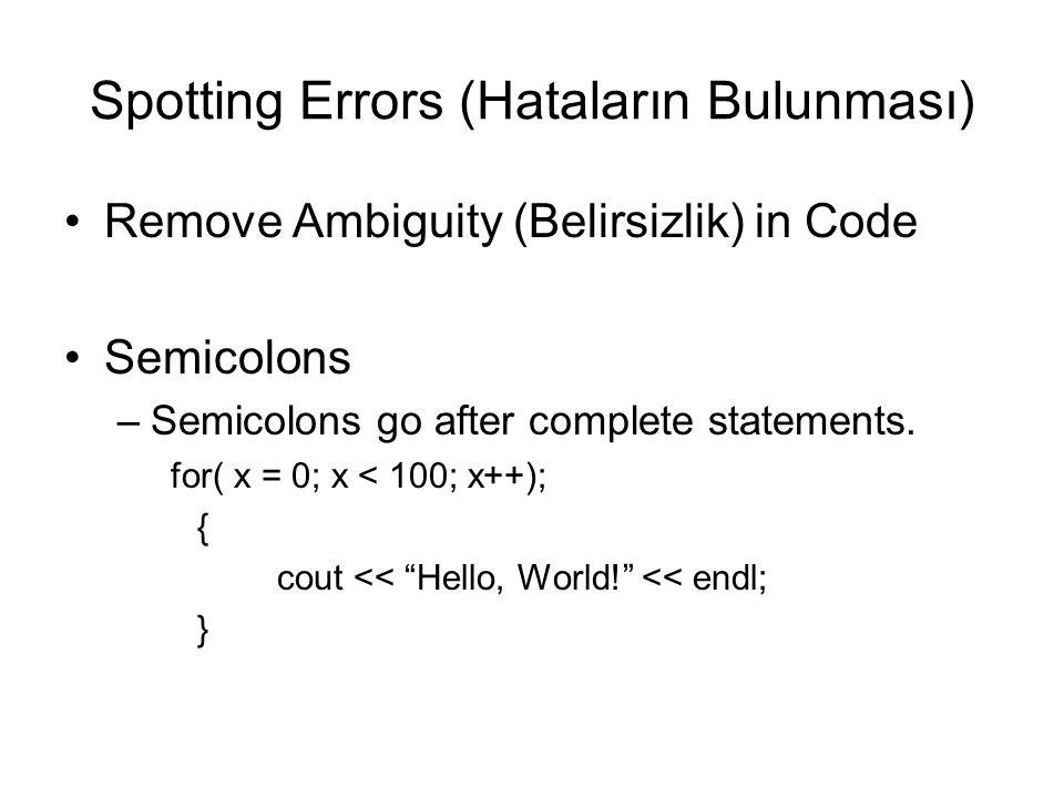 Spotting Errors (Hataların Bulunması) Remove Ambiguity (Belirsizlik) in Code Semicolons –Semicolons go after complete statements. for( x = 0; x < 100;