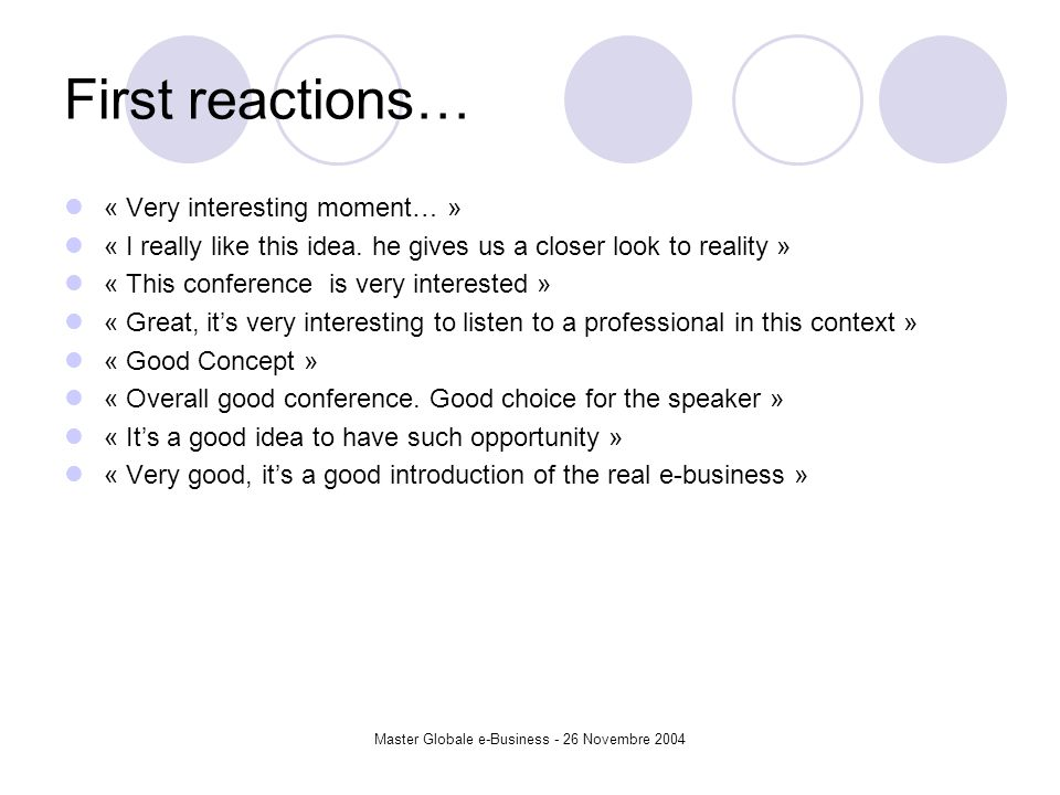 Master Globale e-Business - 26 Novembre 2004 First reactions… « Very interesting moment… » « I really like this idea.