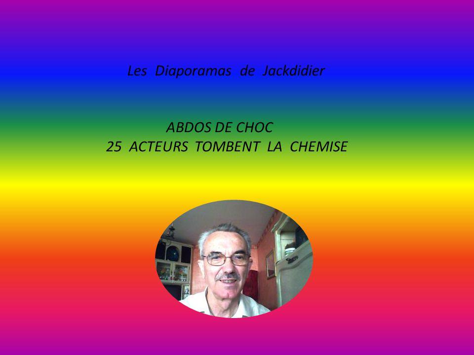 Les Diaporamas de Jackdidier ABDOS DE CHOC 25 ACTEURS TOMBENT LA CHEMISE