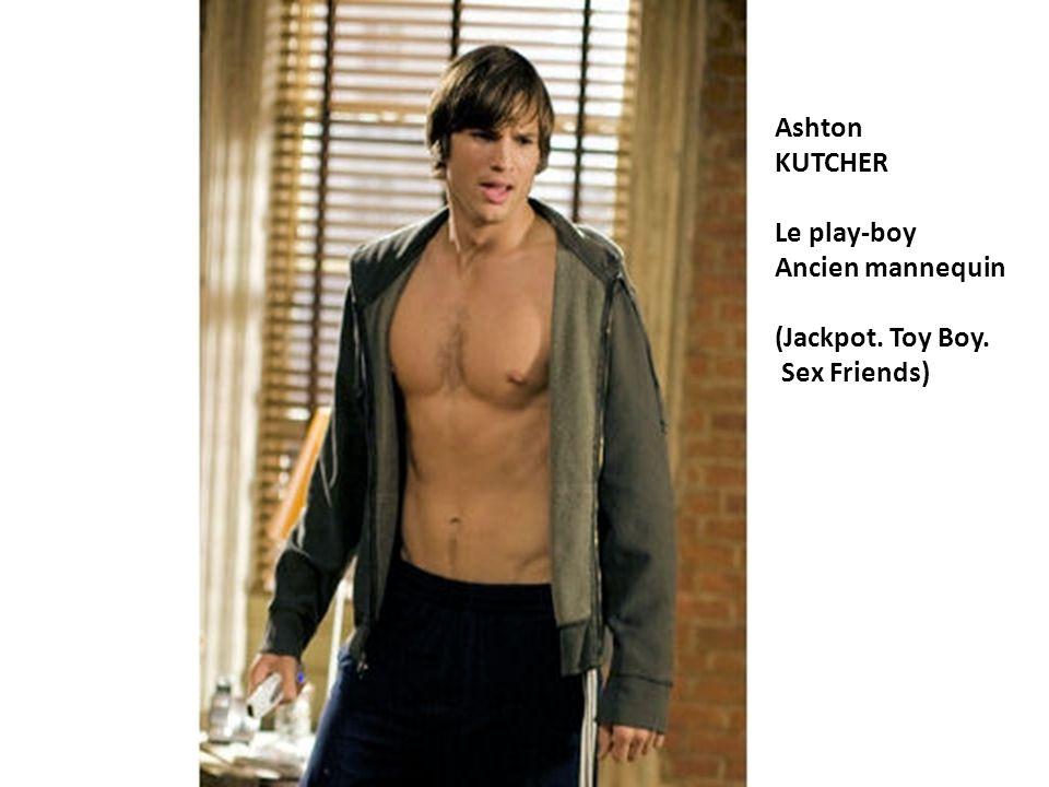 Ashton KUTCHER Le play-boy Ancien mannequin (Jackpot. Toy Boy. Sex Friends)