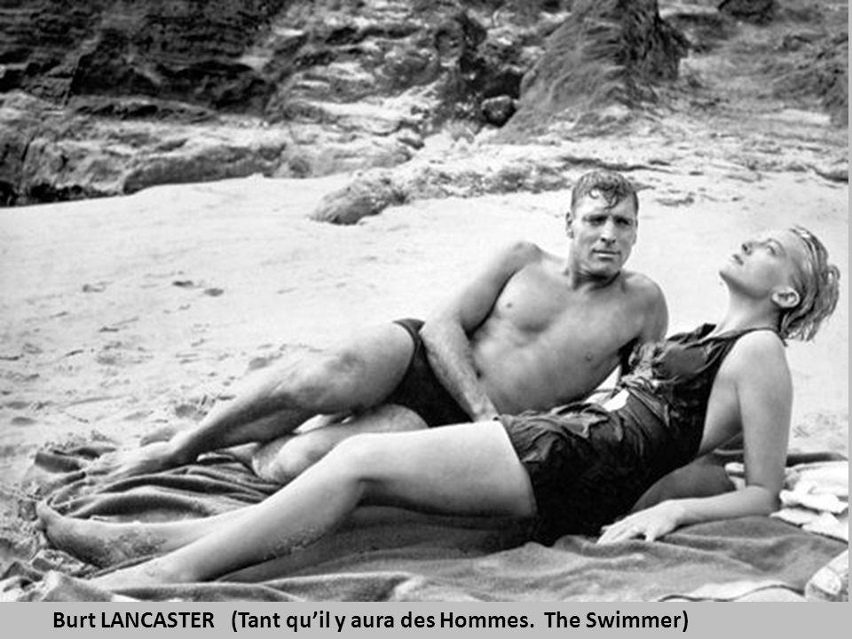 Burt LANCASTER (Tant qu'il y aura des Hommes. The Swimmer)