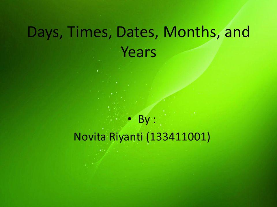 Days, Times, Dates, Months, and Years By : Novita Riyanti (133411001)