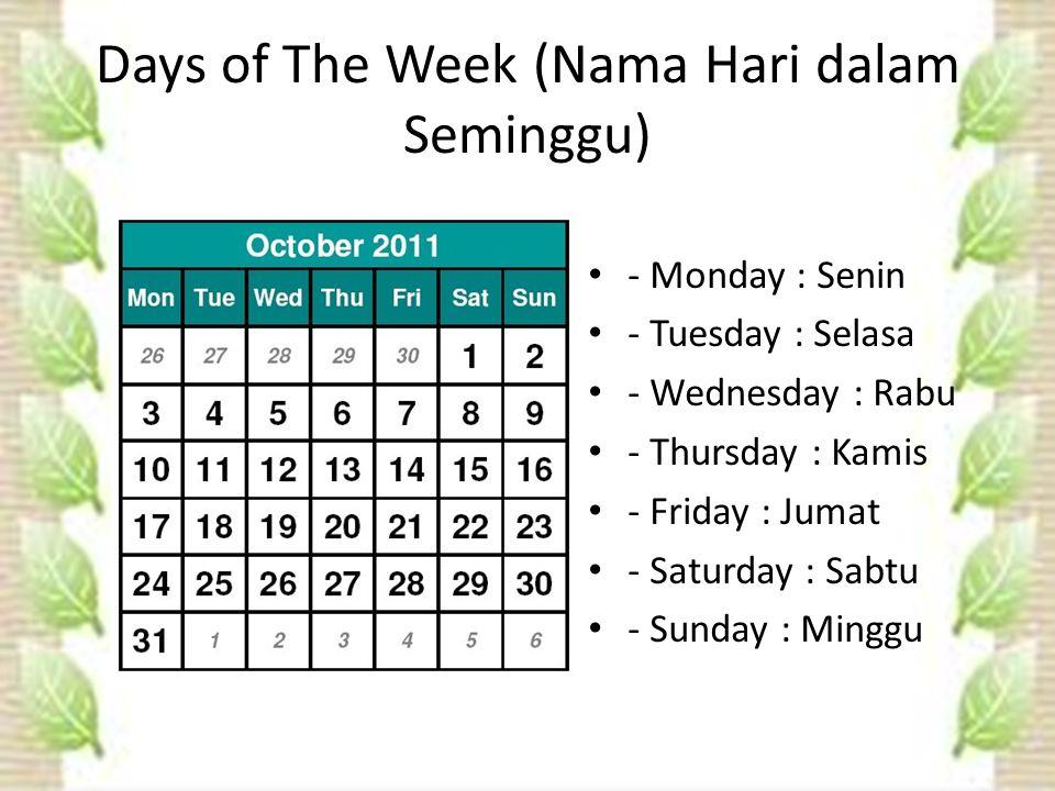Days of The Week (Nama Hari dalam Seminggu) - Monday : Senin - Tuesday : Selasa - Wednesday : Rabu - Thursday : Kamis - Friday : Jumat - Saturday : Sabtu - Sunday : Minggu
