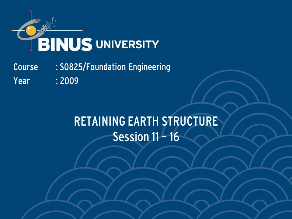 Bina Nusantara RETAINING EARTH STRUCTURE Topic: Lateral Earth Pressure – General – Active earth pressure Rankine earth pressure Coulomb earth pressure Lateral earth pressure due to surcharge – Passive earth pressure Rankine earth pressure Coulomb earth pressure – Influence of ground water table Sheet Pile Structure – General – Types of Sheet Pile – Lateral Pressure Diagram – Cantilever Sheet Pile