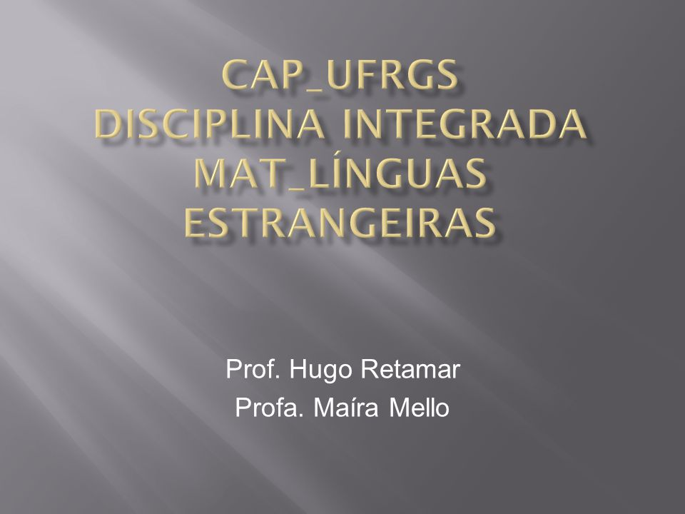 Prof. Hugo Retamar Profa. Maíra Mello
