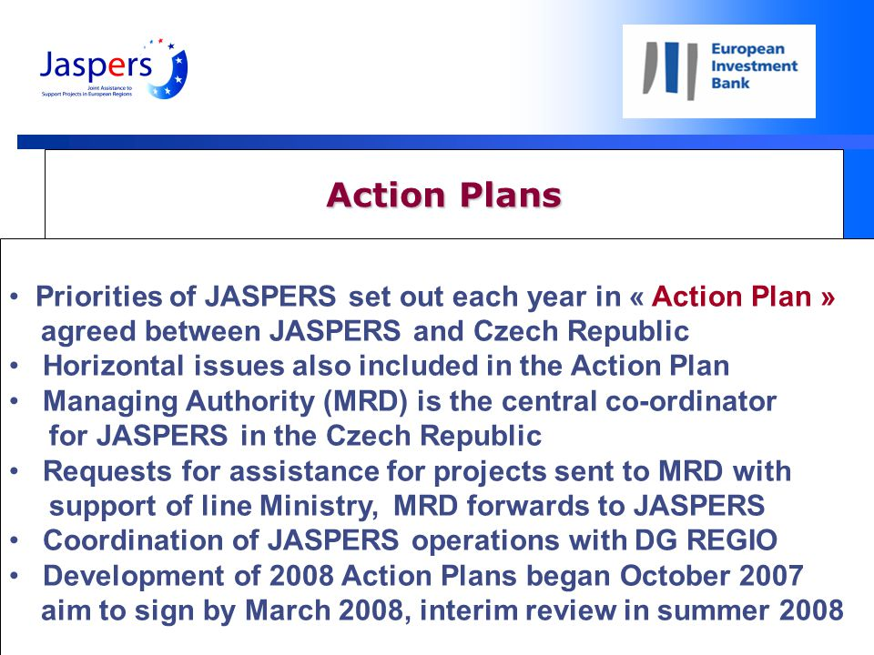 10 Action Plans Priorities of JASPERS set out each year in « Action Plan » agreed between JASPERS and Czech Republic Horizontal issues also included in the Action Plan Managing Authority (MRD) is the central co-ordinator for JASPERS in the Czech Republic Requests for assistance for projects sent to MRD with support of line Ministry, MRD forwards to JASPERS Coordination of JASPERS operations with DG REGIO Development of 2008 Action Plans began October 2007 aim to sign by March 2008, interim review in summer 2008