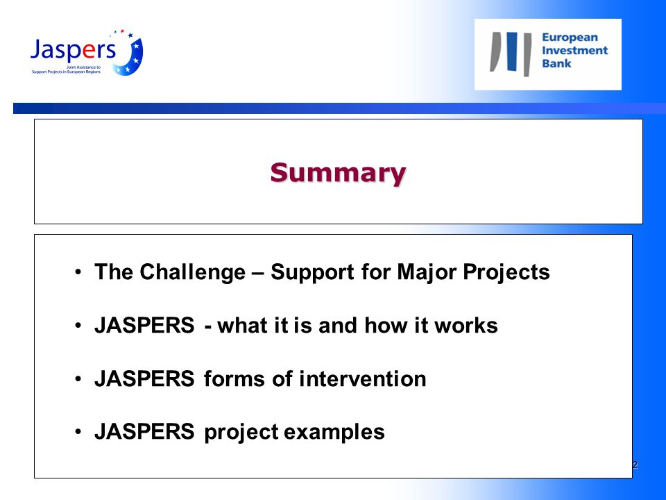2 Summary The Challenge – Support for Major Projects JASPERS - what it is and how it works JASPERS forms of intervention JASPERS project examples