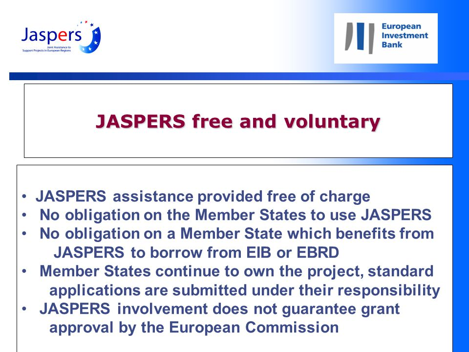 8 JASPERS free and voluntary JASPERS assistance provided free of charge No obligation on the Member States to use JASPERS No obligation on a Member State which benefits from JASPERS to borrow from EIB or EBRD Member States continue to own the project, standard applications are submitted under their responsibility JASPERS involvement does not guarantee grant approval by the European Commission