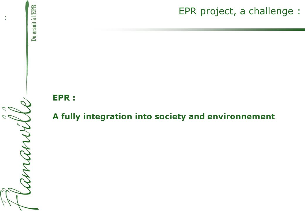 12 EPR project, a challenge : EPR : A fully integration into society and environnement