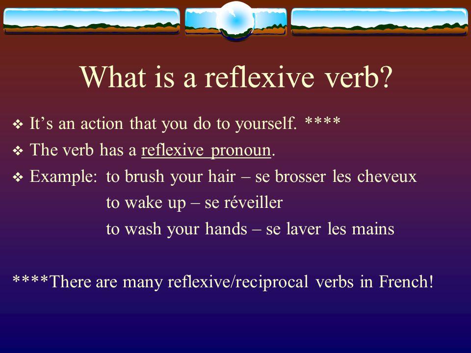 Reflexive – se brosser (to brush one's hair) Not reflexive – brosser – to brush Elle se brosse les cheveux.
