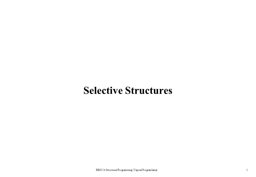BBS514 Structured Programming (Yapısal Programlama)21 The switch Multiple-Selection Structure switch –Useful when a variable or expression is tested for all the values it can assume and different actions are taken Format –Series of case labels and an optional default case switch ( a_variable ){ case value1: actions case value2 : actions...