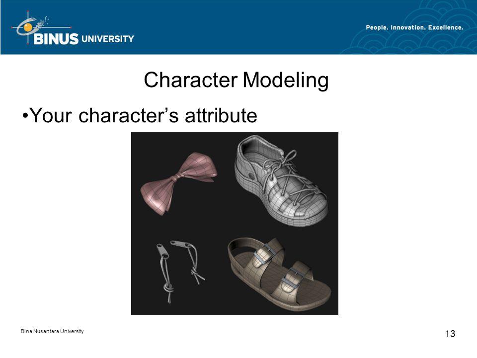 Bina Nusantara University 13 Character Modeling Your character's attribute
