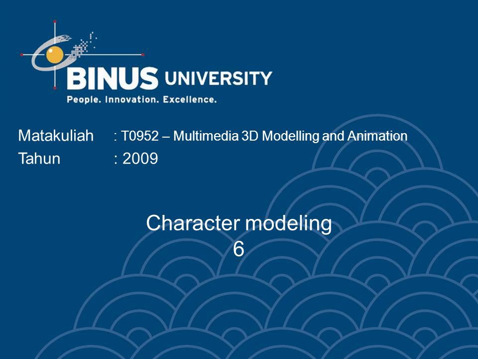 Character modeling 6 Matakuliah : T0952 – Multimedia 3D Modelling and Animation Tahun: 2009