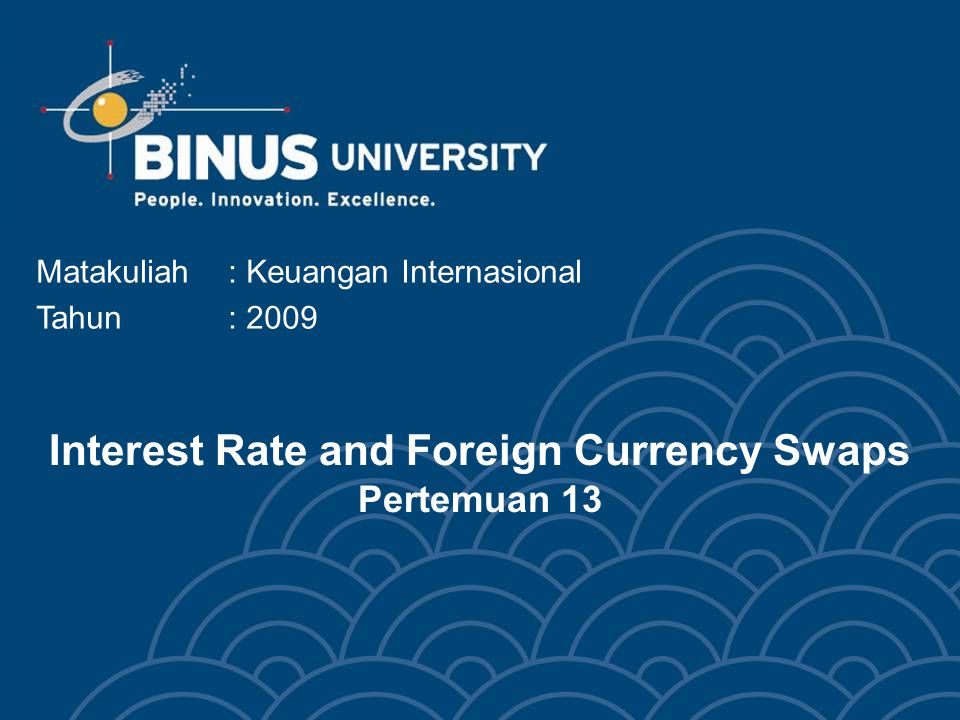 Interest Rate and Foreign Currency Swaps Pertemuan 13 Matakuliah: Keuangan Internasional Tahun: 2009