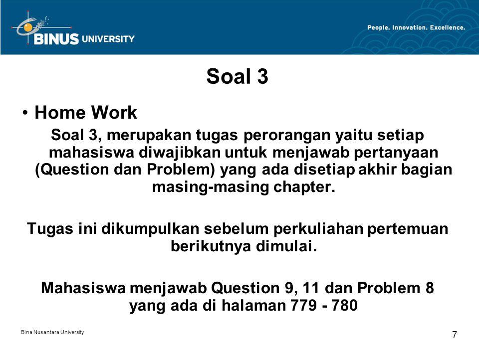 Bina Nusantara University 7 Soal 3 Home Work Soal 3, merupakan tugas perorangan yaitu setiap mahasiswa diwajibkan untuk menjawab pertanyaan (Question