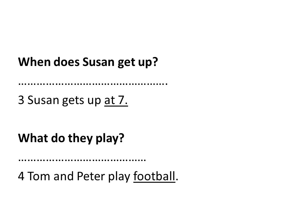 When does Susan get up. …………………………………………. 3 Susan gets up at 7.