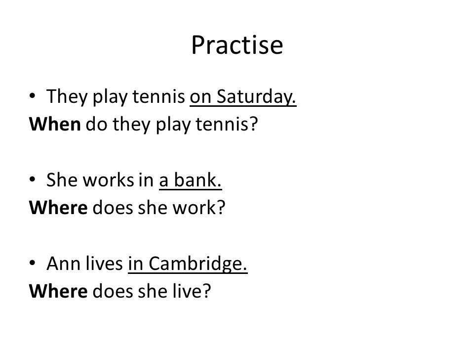 Practise They play tennis on Saturday. When do they play tennis.