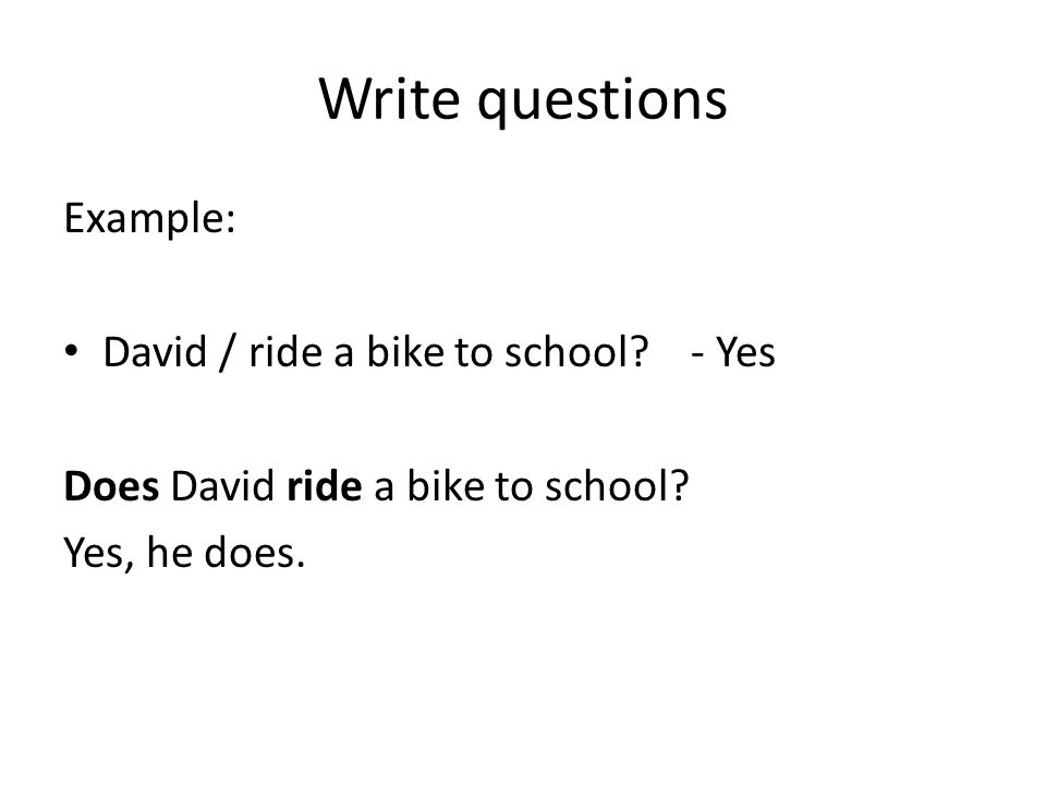 Write questions Example: David / ride a bike to school.