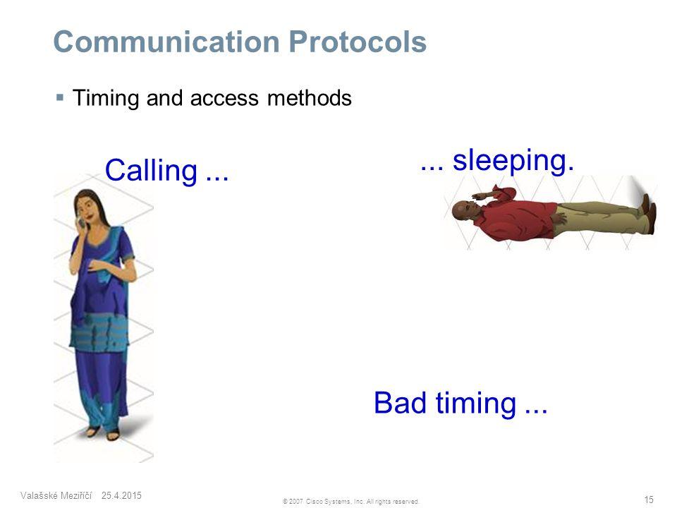Valašské Meziříčí 25.4.2015 15 © 2007 Cisco Systems, Inc. All rights reserved. Communication Protocols  Timing and access methods Calling...... sleep