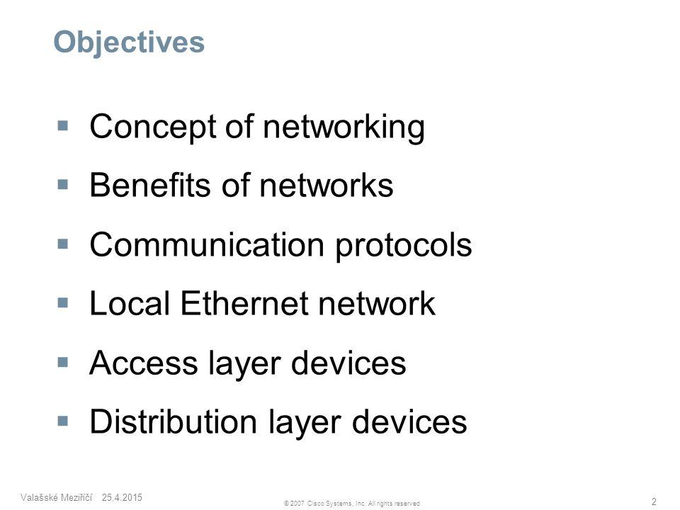 Valašské Meziříčí 25.4.2015 2 © 2007 Cisco Systems, Inc. All rights reserved. Objectives  Concept of networking  Benefits of networks  Communicatio