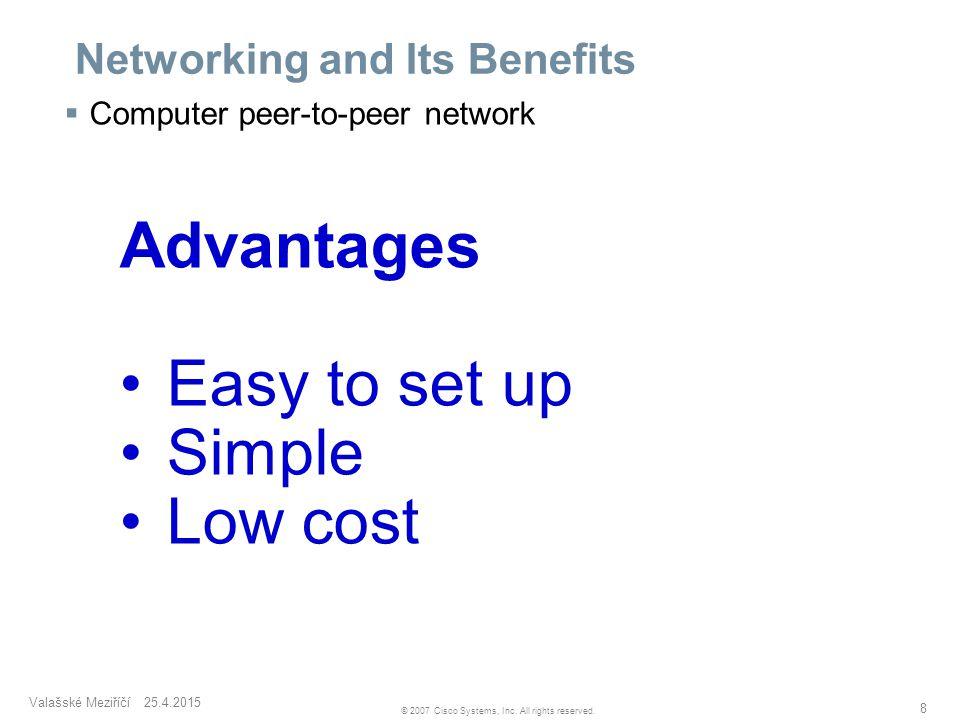 Valašské Meziříčí 25.4.2015 8 © 2007 Cisco Systems, Inc. All rights reserved. Networking and Its Benefits  Computer peer-to-peer network Advantages E