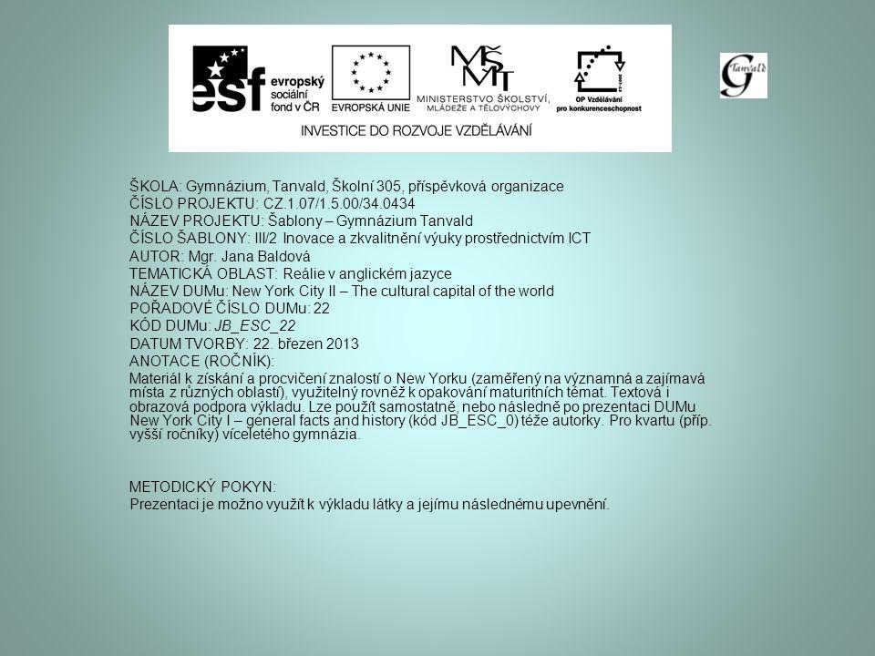 ŠKOLA: Gymnázium, Tanvald, Školní 305, příspěvková organizace ČÍSLO PROJEKTU: CZ.1.07/1.5.00/34.0434 NÁZEV PROJEKTU: Šablony – Gymnázium Tanvald ČÍSLO ŠABLONY: III/2 Inovace a zkvalitnění výuky prostřednictvím ICT AUTOR: Mgr.