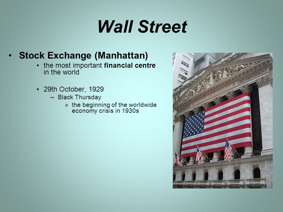 Wall Street Stock Exchange (Manhattan) the most important financial centre in the world 29th October, 1929 –Black Thursday »the beginning of the world